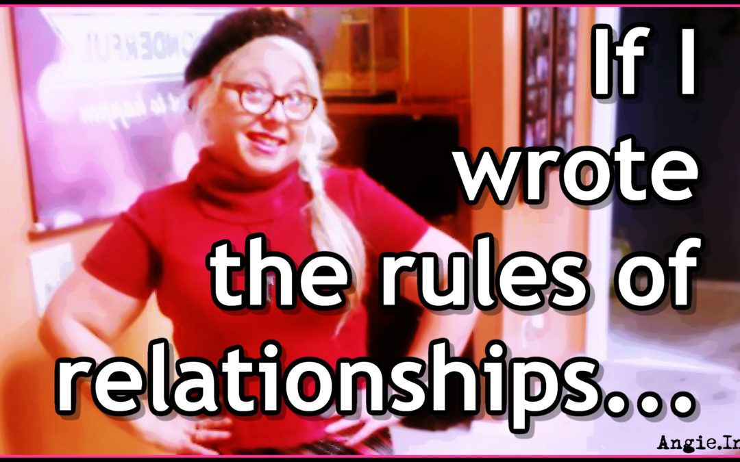If I Wrote the Rules of Relationships